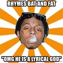 "Lil Wayne Meme - RHYMES BAT AND FAT ""OMG HE IS A LYRICAL GOD"""