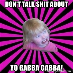 Crazy Toddler - don't talk shit about yo gabba gabba!