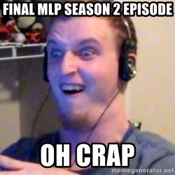 Brony Mike - FINAL MLP season 2 Episode  oh crap
