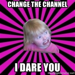 Crazy Toddler - change the channel i dare you