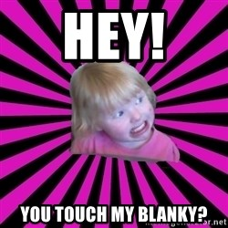Crazy Toddler - hey! you touch my blanky?