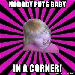 Crazy Toddler - Nobody puts baby in a corner!