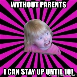 Crazy Toddler - without parents I can stay up until 10!