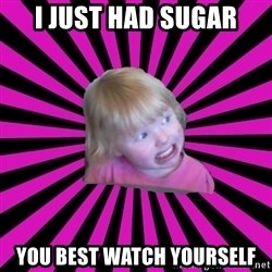 Crazy Toddler - i just had sugar you best watch yourself