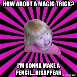 Crazy Toddler - how about a magic trick? i'm gonna make a pencil...Disappear