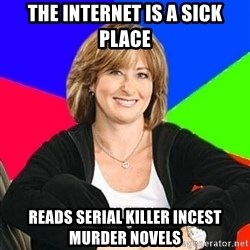Sheltering Suburban Mom - THe internet is a sick place Reads serial killer incest murder novels