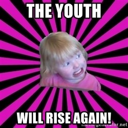 Crazy Toddler - the youth will rise again!