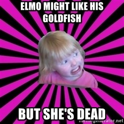 Crazy Toddler - elmo might like his goldfish but she's dead
