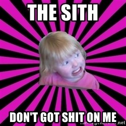 Crazy Toddler - the sith don't got shit on me