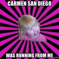 Crazy Toddler - Carmen san diego was running from me