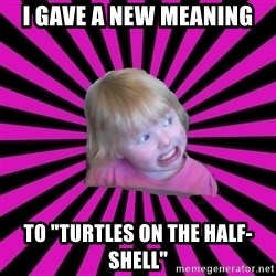 """Crazy Toddler - i gave a new meaning to """"turtles on the half-shell"""""""