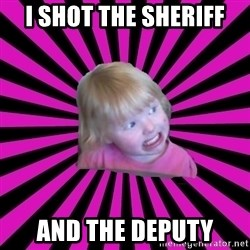 Crazy Toddler - i shot the sheriff and the deputy