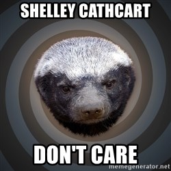 Fearless Honeybadger - Shelley caThcart  DoN't care