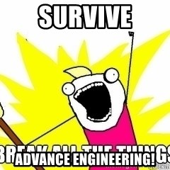 Break All The Things - Survive advance engineering!