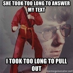 PTSD Karate Kyle - she took too long to answer my text i took too long to pull out