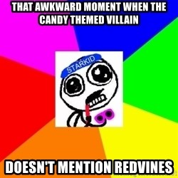 Starkid Anonymous - That awkward moment When the Candy themed villain Doesn't mention redvines