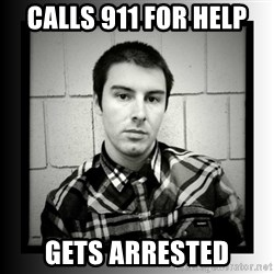 Bad Luck Larry - calls 911 for help gets arrested