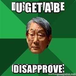 High Expectation Asian Father - U get a B Disapprove