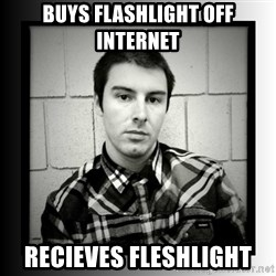Bad Luck Larry - buys flashlight off internet recieves fleshlight
