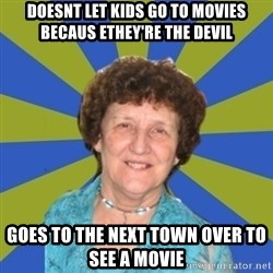 super religous grandma - doesnt let kids go to movies becaus ethey're the devil goes to the next town over to see a movie