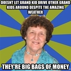 super religous grandma - doesnt let grand kid drive other grand kids around despite the amazing weather they're big bags of money