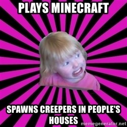 Crazy Toddler - plays minecraft spawns creepers in people's houses