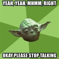 Advice Yoda Gives - yeah, yeah, mhmm, right okay please stop talking