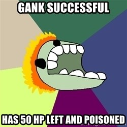 Average Dota Player - gank successful has 50 hp left and poisoned