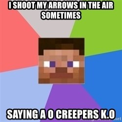 Minecraft Man - I shoot my arrows in the air sometimes Saying a o creepers k.o