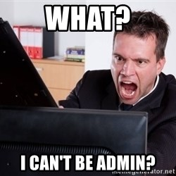 Angry Computer User - what? I can't be admin?