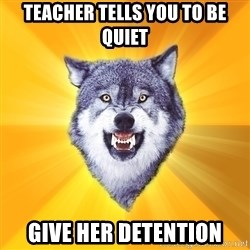 Courage Wolf - Teacher tells you to be quiet give her detention