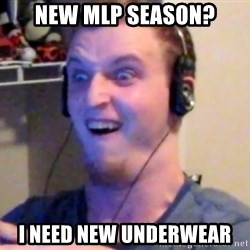 Brony Mike - New MLP season? I need new underwear