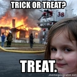 Disaster Girl - Trick or treat? Treat.