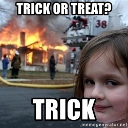 Disaster Girl - Trick or treat?  Trick