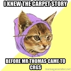 Hipster Kitty - I knew the carpet story before mr thomas came to crgs