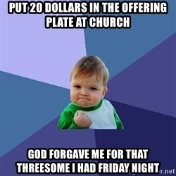 Success Kid - Put 20 dollars in the offering plate at church god forgave me for that threesome i had friday night