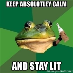 Foul Bachelor Frog (Alcoholic Anon) - keep absolotley calm and stay lit