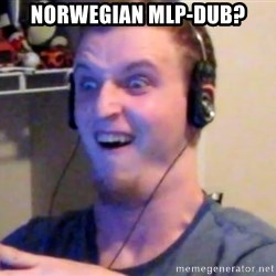 Brony Mike - NORWEGIAN MLP-DUB?