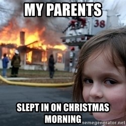 Disaster Girl - My Parents Slept in on christmas Morning