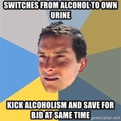 Bear Grylls - switches from ALCOHOL to own urine kick alcoholism and save for bjd at same time