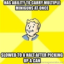 Fallout 3 - has ability to carry multiple miniguns at once slowed to a halt after picking up a can