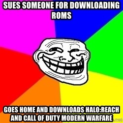 troll face1 - sues someone for downloading roms goes home and downloads halo:reach and call of duty modern warfare