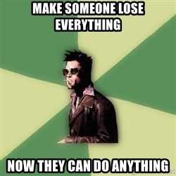 Tyler Durden - Make someone lose everything Now they can do anything