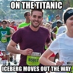 Ridiculously photogenic guy (Zeddie) - On the Titanic Iceberg moves out the way