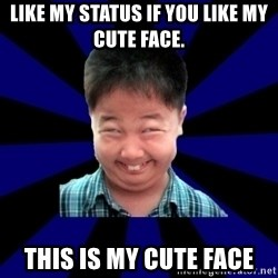 Forever Pendejo Meme - Like my status if you like my cute face. This is my cute face