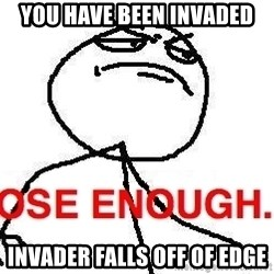 Close enough guy - You have been invaded Invader falls off of edge