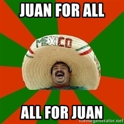 Successful Mexican - Juan for all  All for Juan
