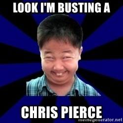 Forever Pendejo Meme - Look I'm busting a Chris pierce