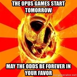 Typical fan of the hunger games - the OPUS Games Start tomorrow may the odds be forever in your favor