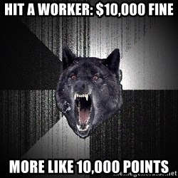 Insanity Wolf - Hit a worker: $10,000 fine more like 10,000 points